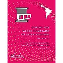 Costos por Metro Cuadrado de Construcción - Volumen III - Versión $USD Latinoamérica: Casas y departamentos (presupuestos y parámetros)