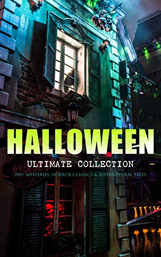 HALLOWEEN Ultimate Collection: 200+ Mysteries, Horror Classics & Supernatural Tales: Sweeney Todd, The Legend of Sleepy Hollow, The Haunted Hotel, The ... of the Screw, The Horla... (English Edition) (London Jacks Halloween)