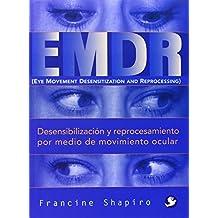 EMDR: Desensibilizacion y Reprocesamiento Por Medio de Movimiento Ocular
