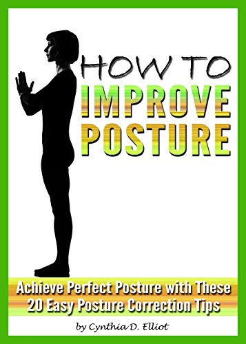 How To Improve Posture Achieve Perfect Posture With These 20 Easy Posture Correction Tips