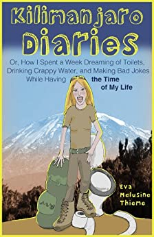 Kilimanjaro Diaries: Or, How I Spent a Week Dreaming of Toilets, Drinking Crappy Water, and Making Bad Jokes While Having the Time of My Life (English Edition) von [Thieme, Eva Melusine]