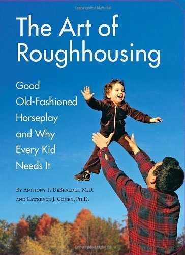 The Art of Roughhousing by Anthony T. DeBenedet (2011-05-17)
