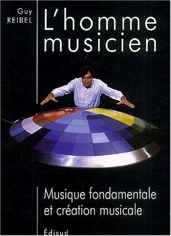 L'Homme musicien : musique fondamentale et création musicale