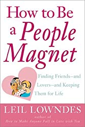 How to Be a People Magnet : Finding Friends--and Lovers--and Keeping Them for Life by Leil Lowndes (2000-12-01)