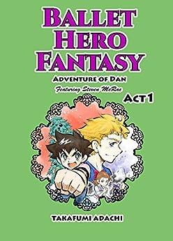 Ballet Hero Fantasy Adventure of Dan featuring Steven McRae Act1: Nutcracker World (English Edition) par [Adachi, Takafumi]