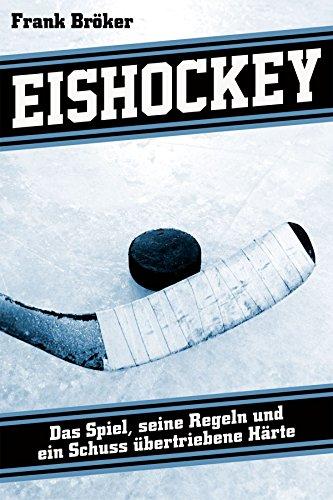 Eishockey: Das Spiel, seine Regeln und ein Schuss übertriebene Härte (German Edition)