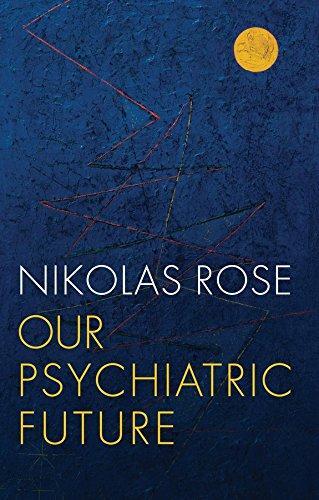 Our Psychiatric Future por Nikolas Rose