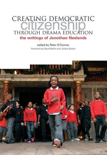 Creating Democratic Citizenship Through Drama Education: The Writings of Jonothan Neelands (0)