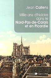 Mille ans d'histoire dans le Nord-Pas-de-Calais et en Picardie : De l'an mil à l'an 2014