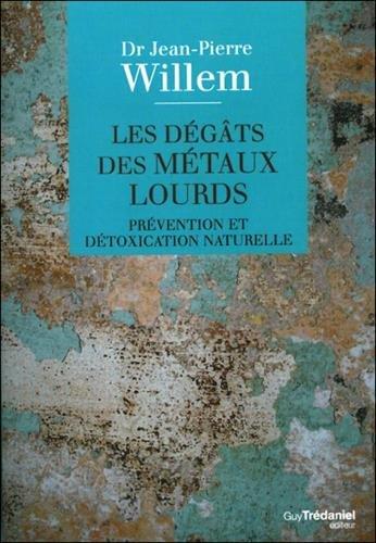 Les dégâts des métaux lourds : Prévention et détoxication naturelle par Jean-Pierre Willem
