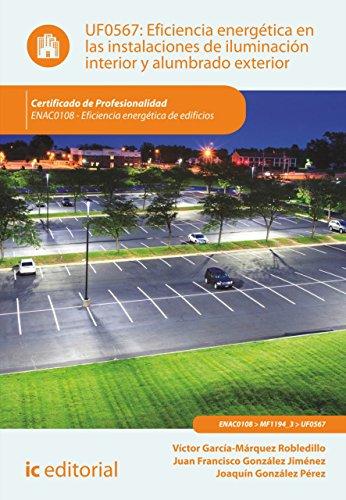 Eficiencia energética en las instalaciones de iluminación interior y alumbrado exterior. ENAC0108 por Joaquín González Pérez