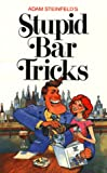 Adam Steinfeld's Stupid Bar Tricks