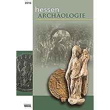 hessenARCHÄOLOGIE 2016: Jahrbuch für Archäologie und Paläontologie in Hessen