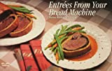 Entrees from Your Bread Machine (Nitty Gritty Cookbooks)