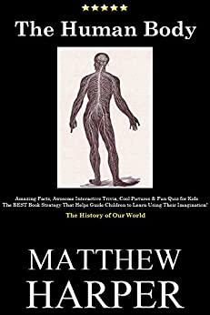 THE HUMAN BODY: Amazing Facts, Awesome Interactive Trivia, Cool Pictures & Fun Quiz for Kids - The BEST Book Strategy That Helps Guide Children to Learn ... World (Did You Know 17) (English Edition) von [Harper, Matthew]