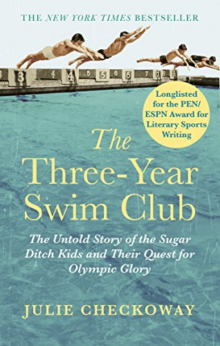 The Three-Year Swim Club: The Untold Story of the Sugar Ditch Kids and Their Quest for Olympic Glory (English Edition) (Untold Geschichte Der Vereinigten Staaten)
