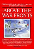 Above the War Fronts: A Complete Record of the British Two-seater Bomber Pilot and Observer Aces, the British Two-seater Fighter Observer Aces and the ... and Russian Fighter Aces (Air aces of WWI)