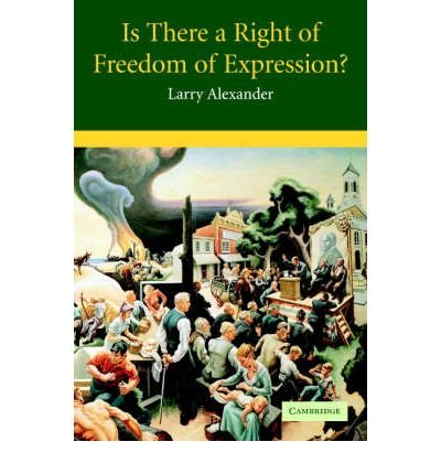 { [ IS THERE A RIGHT OF FREEDOM OF EXPRESSION? (CAMBRIDGE STUDIES IN PHILOSOPHY AND LAW) ] } By Alexander, Larry (Author) Jul-01-2005 [ Paperback ]