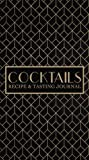 Cocktails: Recipe & Tasting Journal: A Craft Cocktail Recipe Book: A Unique Gift for Aspiring & Experienced Mixologists & Home Bartenders with Art ... Men, Women & University & College Students)