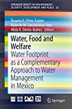 Water, Food and Welfare: Water Footprint as a Complementary Approach to Water Management in Mexico (SpringerBriefs in Environment, Security, Development and Peace, Band 23)