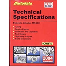 Technical Specifications: Domestic Vehicles 1994-03 : 2004 Edition (Autodata Technical Manual Series)