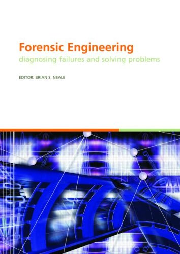 Forensic Engineering, Diagnosing Failures and Solving Problems: Proceedings of the 3rd International Conference on Forensic Engineering. London, ... in Engineering, Water and Earth Sciences)