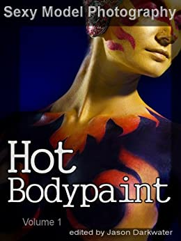 Sexy Model Photography: Hot Body Painting, Photos & Pictures of Girls, Babes, Women, & Chicks, Ass, Butts, Breasts, Boobs, & Tits in Body Paint, Vol. 1 (English Edition) par [Sexy Model Photography]