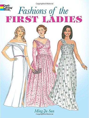 Fashions of the First Ladies (Dover Fashion Coloring Book) (Vereinigte Staaten Von Amerika Kostüm Kinder)