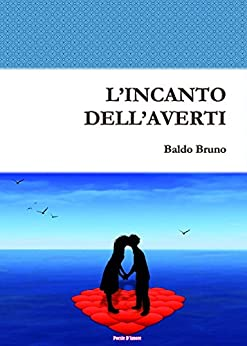 L'Incanto dell'Averti di [Bruno, Baldo]
