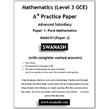 Mathematics (Level 3 GCE) A Star Practice Paper with Answers: Advanced Subsidiary Paper 1: Pure Mathematics 8MA0/01(Paper J) (SWANASH Book 2018) (English Edition)