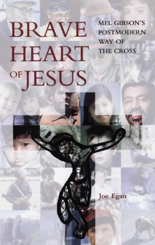 Brave Heart of Jesus: Mel Gibson's Postmodern Way of the Cross:
