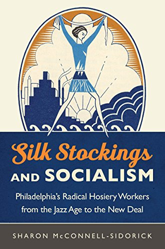 Silk Stockings and Socialism: Philadelphia's Radical Hosiery Workers from the Jazz Age to the New Deal (English Edition) -
