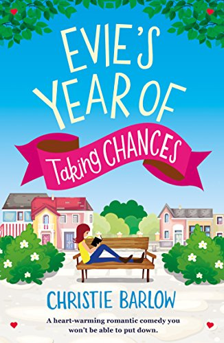 Evie's Year of Taking Chances: A heart warming romantic comedy you won't be able to put down by [Barlow, Christie]