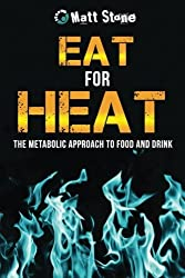 Eat for Heat: The Metabolic Approach to Food and Drink by Matt Stone (2013-06-10)