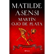 Martín Ojo de Plata: la gran saga del Siglo de Oro (venganza en Sevilla, tierra firme) (Matilde Asensi)