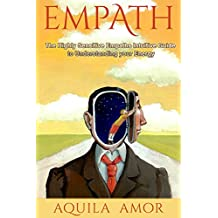 Empath: The Highly Sensitive Empaths Intuitive Guide to Understanding your Energy (English Edition)