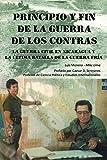 Principio y Fin de la Guerra de los Contras Nicaragua: La Guerra Civil en Nicaragua y la Ultima...