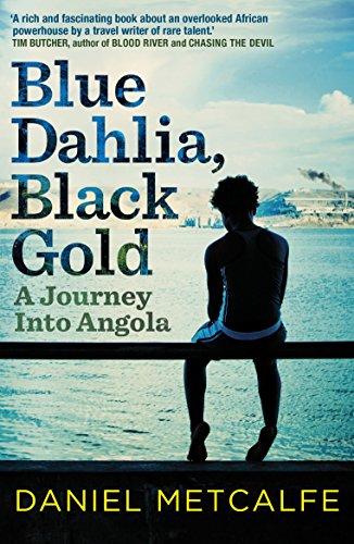 Blue Dahlia, Black Gold: A Journey Into Angola por Daniel Metcalfe