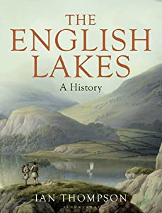 The English Lakes: A History, Ian Thompson