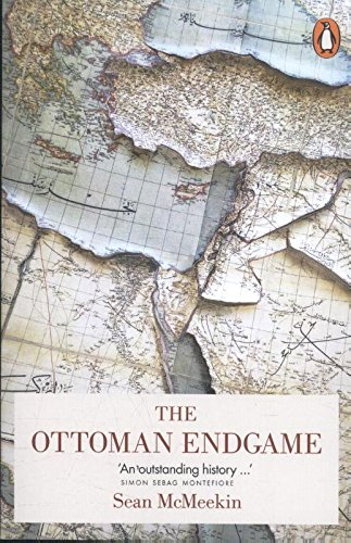 the-ottoman-endgame-war-revolution-and-the-making-of-the-modern-middle-east-1908-1923