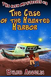 The Case of the Haunted Harbor (The Alex Mysteries Book 3) by Barb Asselin (2015-12-03)