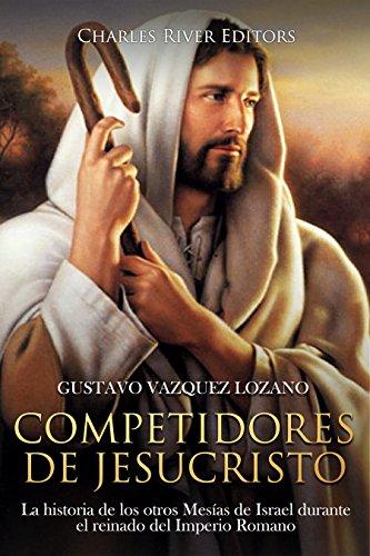 Descarga gratuita Competidores de Jesucristo: La historia de los otros Mesías de Israel durante el reinado del Imperio Romano Epub