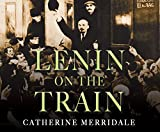 Lenin on the Train - Catherine Merridale