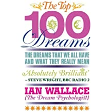The Top 100 Dreams: The Dreams That We All Have and What They Really Mean by Ian Wallace (2011-06-02)