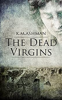 The Dead Virgins (The India Sommers Mysteries Book 1) by [Ashman, K. M.]