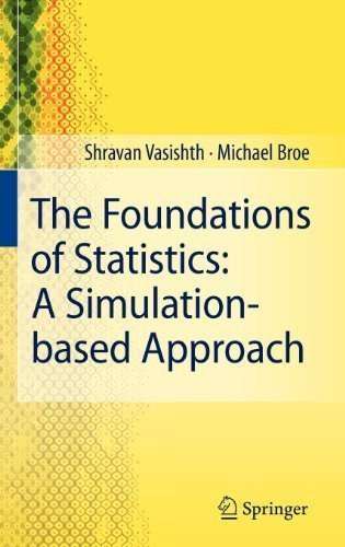 The Foundations of Statistics: A Simulation-based Approach 2011 Edition by Vasishth, Shravan, Broe, Michael published by Springer (2011)