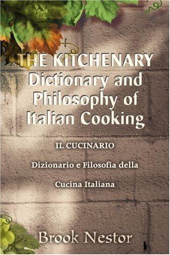 The Kitchenary Dictionary and Philosophy of Italian Cooking/Il Cucinario Dizionario E Filosofia Della Cucina Italiana