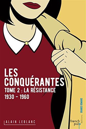 Les Conquérantes - tome 2 La Résistance (1930-1960) (02) par Alain Leblanc