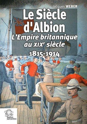 Le siècle d'Albion : L'Empire britannique au XIXe siècle 1815-1914