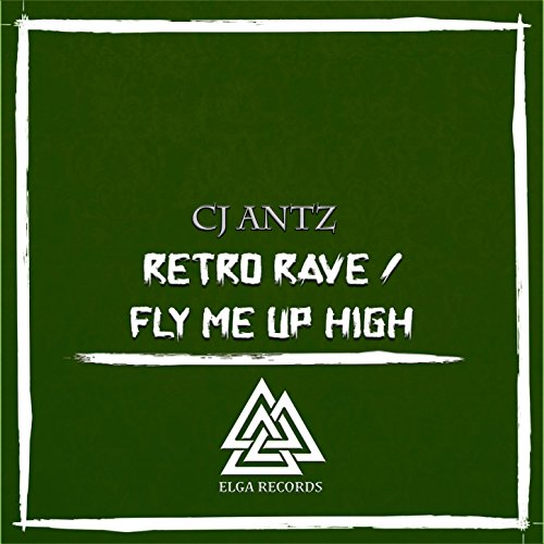 CJ Antz-Retro Rave / Fly Me Up High